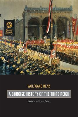 A Concise History of the Third Reich By Benz, Wolfgang/ Dunlap, Thomas (TRN)